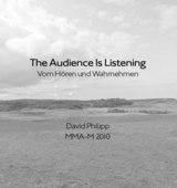 Masterthesis: The Audience Is Listening - Vom Hören und Wahrnehmen