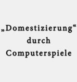 """""""Domestizierung"""" durch Computerspiele - Masterthesis"""