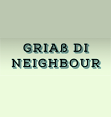 Griaß di neighbour