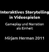 Masterthesis: Interaktives Storytelling in Videospielen. Gameplay und Narration als Einheit.